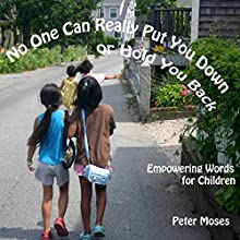 No One Can Really Put You down or Hold You Back: Empowering Words for Children (       UNABRIDGED) by Peter Moses Narrated by Robert B. Weir