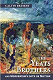 The Yeats Brothers and Modernism's Love of Motion (0268022062) by Bedient, Calvin