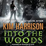 Into the Woods: Tales from the Hollows and Beyond (       UNABRIDGED) by Kim Harrison Narrated by Marguerite Gavin