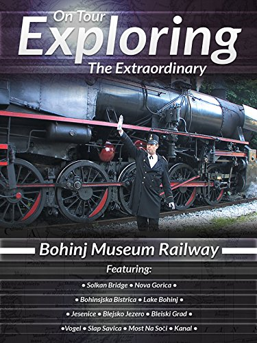 On Tour Exploring the Extraordinary Bohinj Museum Railway