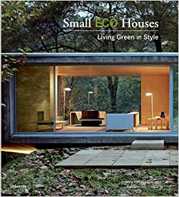 Small Eco Houses Living Green in Style Cristina Paredes