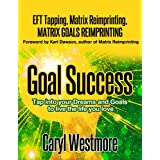 Goal Success (EFT Tapping) - Tap into your Dreams and Goals to live the Life you Loveby Caryl Westmore