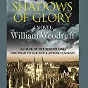 Shadows of Glory Audiobook by William Woodruff Narrated by Jonathan Firth
