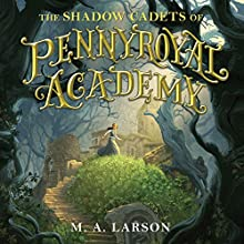The Shadow Cadets of Pennyroyal Academy Audiobook by M. A. Larson Narrated by Susan Duerden