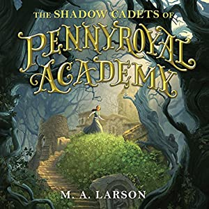 The Shadow Cadets of Pennyroyal Academy Audiobook