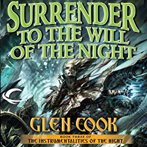 Surrender to the Will of the Night: The Instrumentalities of the Night, Book 3 | [Glen Cook]
