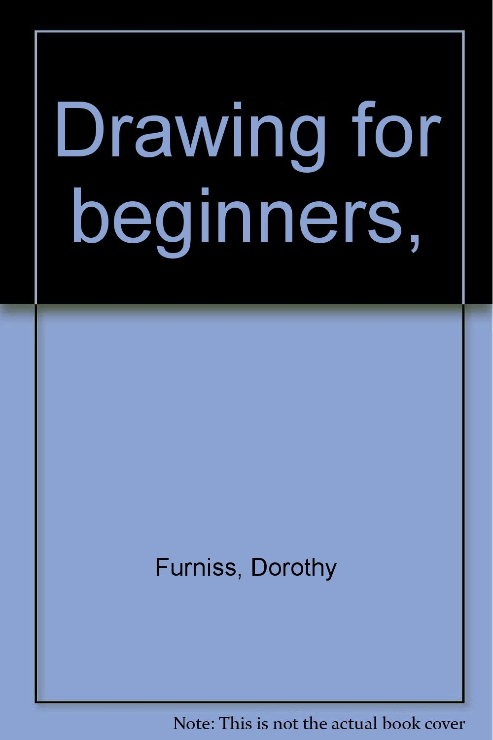 Drawing for beginners,, Furniss, Dorothy