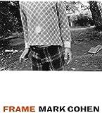 Mark Cohen - Frame A Retrospective