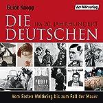 Die Deutschen: Im 20. Jahrhundert. Vom Ersten Weltkrieg bis zum Fall der Mauer | Guido Knopp