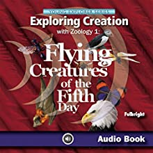 Exploring Creation with Zoology 1: Flying Creatures of the Fifth Day: Young Explorers Series (Apologia Science Young Explorers) (       UNABRIDGED) by Jeannie Fulbright Narrated by Jeannie Fulbright