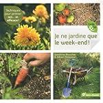 Je ne jardine que le week-end ! : Tec...