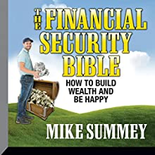 The Financial Security Bible: How to Build Wealth & Be Happy  by Mike Summey Narrated by Mike Summey