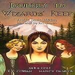 Journey to Wizards' Keep | K. C. Cowan,Sara Cole,Nancy Danner