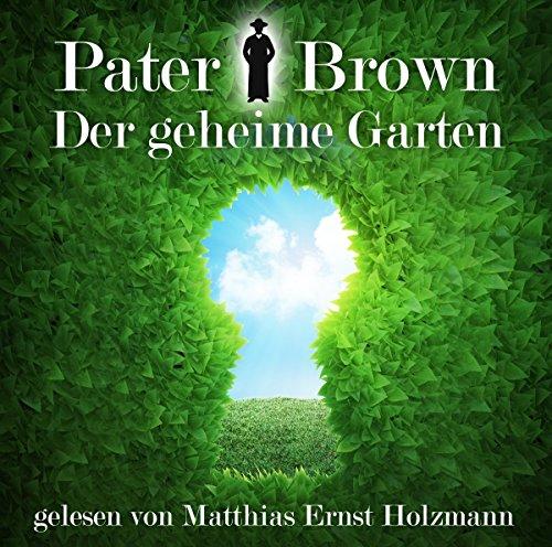 Gelesen Von Matthias Ernst Holzmann - Pater Brown - Der geheime Garten