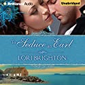 To Seduce an Earl: Seduction, Book 1 (       UNABRIDGED) by Lori Brighton Narrated by Fiona Underwood