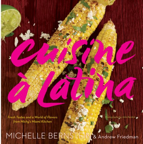 Cuisine à Latina: Fresh Tastes and a World of Flavors from Michy's Miami Kitchen