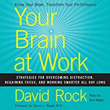 Your Brain at Work: Strategies for Overcoming Distraction, Regaining Focus, and Working Smarter All Day Long | Livre audio Auteur(s) : David Rock Narrateur(s) : Bob Walter