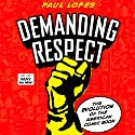 Demanding Respect: The Evolution of the American Comic Book Audiobook by Paul Lopes Narrated by Robert A K Gonyo