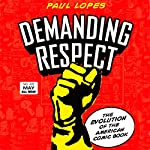 Demanding Respect: The Evolution of the American Comic Book | Paul Lopes