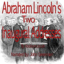 Abraham Lincoln's Two Inaugural Addresses (       UNABRIDGED) by Abraham Lincoln Narrated by John Greenman