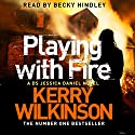 Playing with Fire: Jessica Daniel, Book 5 Audiobook by Kerry Wilkinson Narrated by Becky Hindley