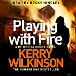 Playing with Fire: Jessica Daniel, Book 5 | Kerry Wilkinson