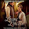 Losing Lincoln: The Liberator Series, Book 2 Audiobook by Stephenia H. McGee Narrated by Kristen Parisi