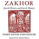 Zakhor: Jewish History and Jewish Memory (The Samuel and Althea Stroum Lectures in Jewish Studies) | Yosef Hayim Yerushalmi