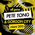 All Gone Pete Tong & Gorgon City Miam...