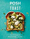 Posh Toast: Over 70 recipes for glorious things on toast
