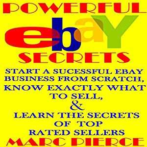 Powerful eBay Secrets: Start a Successful eBay Business from Scratch Audiobook