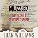 Muzzled: The Assault on Honest Debate (       UNABRIDGED) by Juan Williams Narrated by Juan Williams