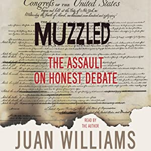 Muzzled: The Assault on Honest Debate | [Juan Williams]