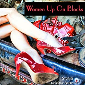 Women Up on Blocks | [Mary Akers]