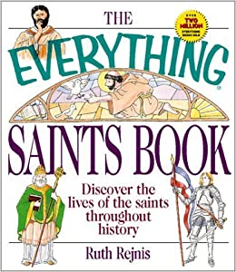 The Everything Saints Book: Discover the Lives of the ...