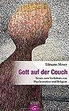 Gott auf der Couch: Neues zum Verhältnis von Psychoanalyse und Religion