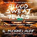 Blood, Sweat & Tears Audiobook by G. Michael Hopf Narrated by Joseph Morton