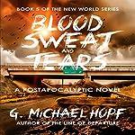 Blood, Sweat & Tears | G. Michael Hopf