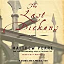 The Last Dickens: A Novel (       UNABRIDGED) by Matthew Pearl Narrated by Paul Michael