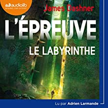 Le Labyrinthe (L'Épreuve 1) | Livre audio Auteur(s) : James Dashner Narrateur(s) : Adrien Larmande