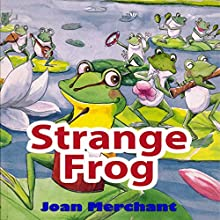 Strange Frog: Bedtime Stories for Your Kids to Have Pleasant Minds and Good Sleep Aids Audiobook by Joan Merchant Narrated by Kelly Wilson