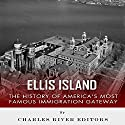 Ellis Island: The History and Legacy of America's Most Famous Immigration Gateway Audiobook by  Charles River Editors Narrated by Michael Gilboe