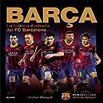 Bar�a. La Historia Ilustrada Del FC B...
