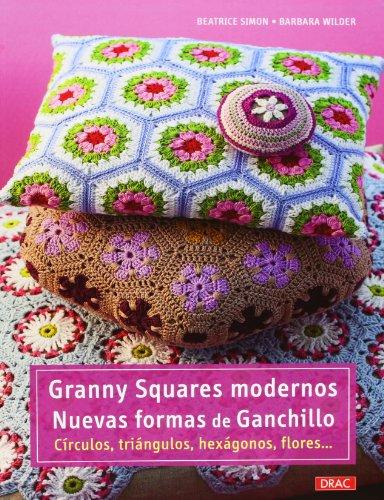 Granny Squares modernos. Nuevas formas de ganchillo: Círculos, triángulos, hexágonos, flores