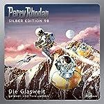 Die Glaswelt (Perry Rhodan Silber Edition 98) | William Voltz,H. G. Ewers,Hans Kneifel,Kurt Mahr,Clark Darlton