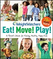Weight Watchers Eat! Move! Play!: A Parent's Guidefor Raising Healthy, Happy Kids (Weight Watchers Lifestyle)