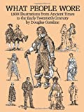 img - for What People Wore: 1,800 Illustrations from Ancient Times to the Early Twentieth Century (Dover Fashion and Costumes) book / textbook / text book