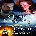 Knight Blindness: Knights in Time, Book 3 Audiobook by Chris Karlsen Narrated by James Burton