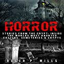 Horror: Stories from the Crypt: Inside the Worlds Most Haunted Castles, Cemeteries & Crypts Audiobook by Roger P. Mills Narrated by David Gilmore