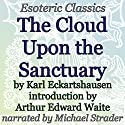 Cloud upon the Sanctuary: Esoteric Classics Audiobook by Karl Eckartshausen, Arthur Edward Waite Narrated by Michael Strader